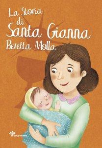 Copertina di 'La storia di santa Gianna Beretta Molla'