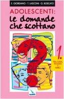 Adolescenti: le domande che scottano. Vol. 1: Tra casa, scuola e amici - Giordano E., Lasconi Tonino, Boscato Graziella