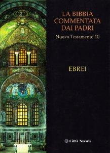 Copertina di 'La Bibbia commentata dai Padri. Nuovo Testamento [Vol_10]  / Ebrei'