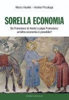 Sorella economia. Da Francesco di Assisi a papa Francesco: un'altra economia è possibile? - Marco Asselle , Andrea Piccaluga