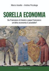Copertina di 'Sorella economia. Da Francesco di Assisi a papa Francesco: un'altra economia è possibile?'