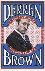 Copertina di 'Confessioni di un mentalista. Gli aspetti segreti della vita dell'illusionista psicologico più famoso al mondo'