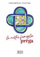 La nostra famiglia prega - Luigi Guglielmoni