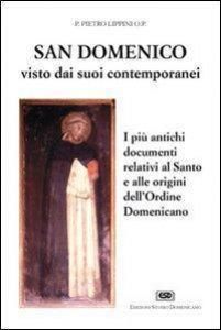 Copertina di 'S. Domenico visto dai suoi contemporanei. I pi� antichi documenti relativi al santo e alle origini dell'Ordine domenicano'