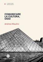 Comunicare la cultura, oggi - Andrea Maulini