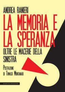 Copertina di 'La memoria e la speranza. Oltre le macerie della sinistra'