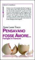 Pensavano fosse amore... Famiglie in frantumi - Tocco Anna L.