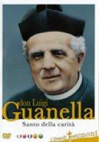 Don Luigi Guanella. Santo della carità - Sante Altizio