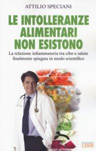 Copertina di 'Le intolleranze alimentari non esistono. La relazione infiammatoria tra cibo e salute finalmente spiegata in modo scientifico'