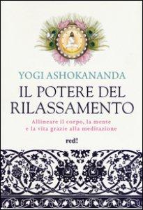 Copertina di 'Il potere del rilassamento. Allineare il corpo, la mente e la vita grazie alla meditazione. Ediz. illustrata'