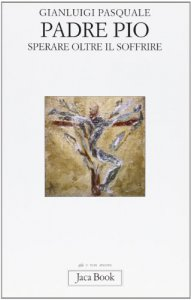 Copertina di 'Padre Pio. Sperare oltre il soffrire'