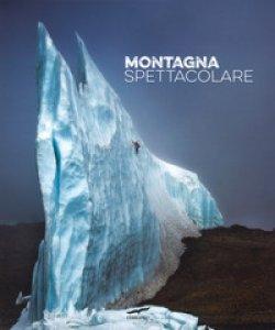 Copertina di 'Montagna spettacolare. Ediz. illustrata'