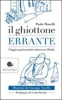 Il ghiottone errante. Viaggio enogastronomico attraverso l'Italia - Monelli Paolo