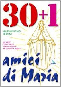 Copertina di '30+1 amici di Maria. Un mese con i santi. Sussidio mariano per bambini e ragazzi'