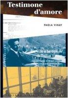 Testimone d'amore. La vita e le opere di Tullio Vinay - Vinay Paola