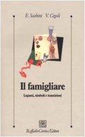 Il famigliare. Legami, simboli e transizioni - Scabini Eugenia,  Cigoli Vittorio