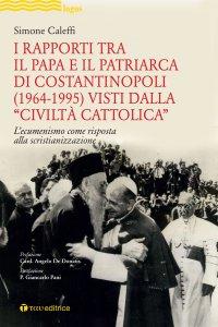 """Copertina di 'I rapporti tra il Papa e il Patriarca si Costantinopoli (1964-1995) visti dalla """"Civiltà Cattolica""""'"""