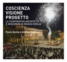 Copertina di 'Coscienza, visione, progetto. La Cooperativa Architetti e Ingegneri di Reggio Emilia. Ediz. illustrata'