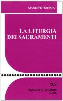 La liturgia dei sacramenti di Ferraro Giuseppe su LibreriadelSanto.it