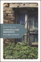 La voce delle case abbandonate. Piccolo alfabeto del silenzio - Ferraguti Mario