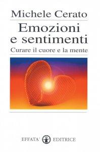 Copertina di 'Emozioni e sentimenti. Curare il cuore e la mente'