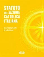 Statuto dell'Azione Cattolica Italiana. Con Regolamento d'attuazione. - Azione Cattolica Italiana