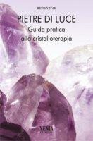 Pietre di luce. Guida pratica alla cristalloterapia - Vital Reto