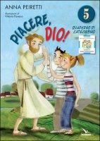 Piacere, Dio! Vol. 5 - Quaderno - Anna Peiretti, Vittorio Pavesio