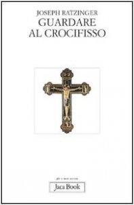 Copertina di 'Guardare al crocifisso. Fondazione teologica di una cristologia spirituale'