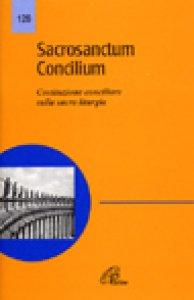 Copertina di 'Sacrosanctum concilium. Costituzione conciliare sulla sacra liturgia'
