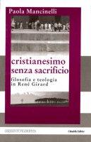 Cristianesimo senza sacrificio - Mancinelli Paola