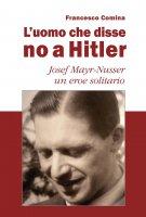L'uomo che disse no a Hitler - Francesco Comina