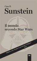 Il mondo secondo Star Wars - Cass R. Sunstein