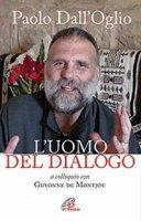 Paolo dall'Oglio l'uomo del dialogo - Guyonne De Montjou