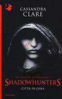 Città di ossa. Shadowhunters. The mortal instruments - Clare Cassandra