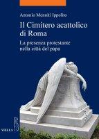 Il Cimitero acattolico di Roma - Antonio Menniti Ippolito