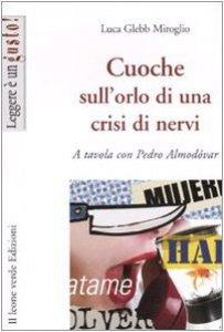 Copertina di 'Cuoche sull'orlo di una crisi di nervi. A tavola con Pedro Almodóvar'