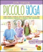 Piccolo yoga. Come creare lezioni di yoga per bambini da 5 a 11 anni con giochi, esercizi e favole per crescere - Tedeschi Clemi