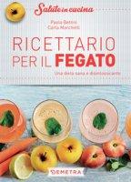 Ricettario per il fegato. Una dieta sana e disintossicante - Bettini Paola, Marchetti Carla