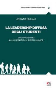 Copertina di 'La leadership diffusa degli studenti. Utilizzare dispositivi per una progettazione didattica engaging'