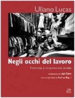 Negli occhi del lavoro. Economia e cooperazione sociale - Lucas Uliano