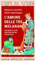L' amore delle tre melarance - Gandini Roberto, Marangon Attilio