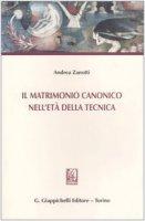 Il matrimonio canonico nell'età della tecnica - Zanotti Andrea