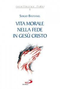 Copertina di 'Vita morale nella fede in Gesù Cristo'