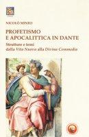 Profetismo e apocalittica in Dante. Strutture e temi dalla Vita Nuova alla Divina Commedia - Mineo Nicolò