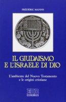 Il giudaismo e l'Israele di Dio - Fr�d�ric Manns