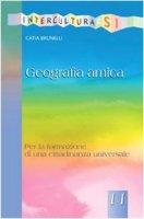 Geografia amica. Per la formazione di una cittadinanza universale - Brunelli Catia