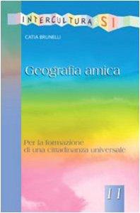 Copertina di 'Geografia amica. Per la formazione di una cittadinanza universale'