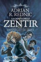 La caduta dello Zentir. I rinnegati di Arest - Rednic Adrian R.