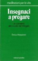 Insegnaci a pregare - Enrico Masseroni